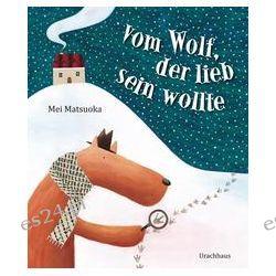 Bücher: Vom Wolf, der lieb sein wollte  von Mei Matsuoka
