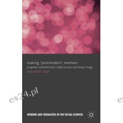 Making 'Postmodern' Mothers, Pregnant Embodiment, Baby Bumps and Body Image by Meredith Nash, 9780230355439.
