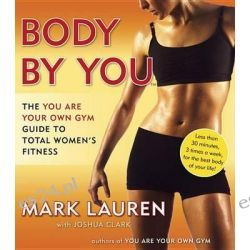 Body by You, The You are Your Own Gym Guide to Total Women's Fitness by Mark Lauren, 9780345528971.