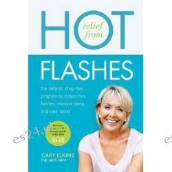 Relief from Hot Flashes, The Natural, Drug-Free Program to Reduce Hot Flashes, Improve Sleep, and Ease Stress by Gary Ray Elkins, 9781936303564.