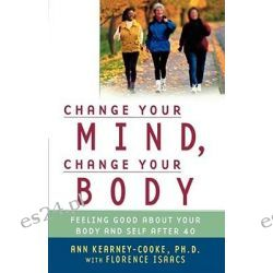 Change Your Mind Change Your Body, Feeling Good About Your Body and Self After 40 by Ann, Ph.D Kearney-Cooke, 9780743439756.