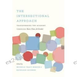 The Intersectional Approach, Transforming the Academy Through Race, Class, and Gender by Michele Tracy Berger, 9780807859810.