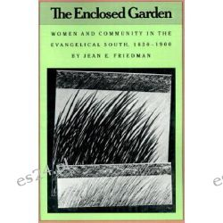 The Enclosed Garden, Fred W. Morrison Series in Southern Studies by Jean E. Friedman, 9780807842812.