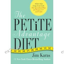 The Petite Advantage Diet, Achieve That Long, Lean Look. The Specialized Plan for Women 5'4 and Under by Jim Karas, 9780062025463.