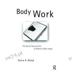 Body Work, The Social Construction of Women's Body Image by Sylvia K. Blood, 9780415272728.