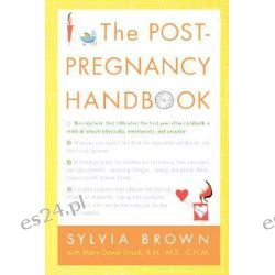 The Post-Pregnancy Handbook, The Only Book That Tells What the First Year Is Really All About-Physically, Emotionally, Sexually by Sylvia Brown, 9780312316266.