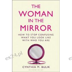 The Woman in the Mirror, How to Stop Confusing What You Look Like with Who You are by Cynthia M. Bulik, 9781408828045.