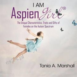 I Am Aspiengirl, The Unique Characteristics, Traits and Gifts of Females on the Autism Spectrum by Tania Marshall, 9780992360900.