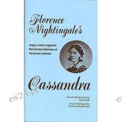 Cassandra, Florence Nightingale's Angry Outcry Against the Forced Idleness of Victorian Women by Florence Nightingale, 9780912670553.