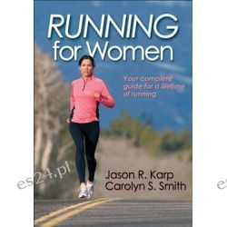 Running for Women, Your Complete Guide for a Lifetime of Running by Jason Karp, 9781450404679.