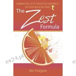 The Zest Formula, Embracing Zest, Health and Happiness in Your 40's and Beyond by Abi Holgate, 9781909623316.