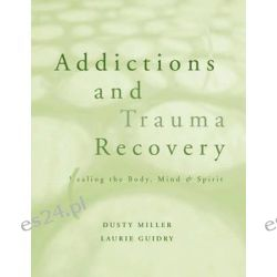 Addictions and Trauma Recovery, Healing the Body, Mind and Spirit by Dusty Solomon, 9780393703689.