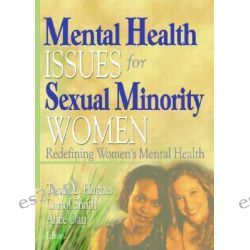 Mental Health Issues for Sexual Minority Women, Re-Defining Women's Mental Health by Tonda L. Hughes, 9781560233107.