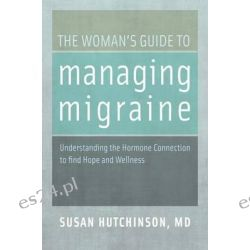The Woman's Guide to Managing Migraine, Understanding the Hormone Connection to Find Hope and Wellness by Susan Hutchinson, 9780199744800.