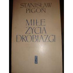 MILE ZYCIA DROBIAZGI - STANISLAW PIGON_A1
