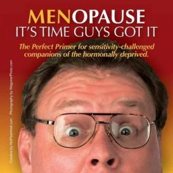 Menopause It's Time Guys Got It, The Perfect Primer for Sensitivity-Challenged Companions of the Hormonally Deprived. by Hotflashhell Com, 9780991004508.