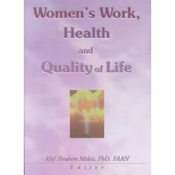 Women's Work, Health and Quality of Life, Women and Health Ser. by Afaf Meleis, 9780789016614.