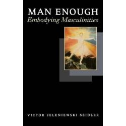 Man Enough, Embodying Masculinities by Victor J. Seidler, 9780761954071.