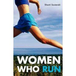 Women Who Run by Shanti Sosienski, 9781580051835.