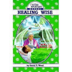 Healing Wise, The Wise Woman Herbal by Susun S. Weed, 9780961462024.