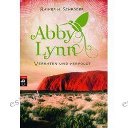 Bücher: Abby Lynn 03 - Verraten und verfolgt  von Rainer M. Schröder