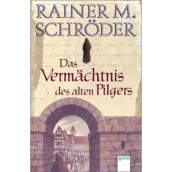 Bücher: Das Vermächtnis des alten Pilgers  von Rainer M. Schröder