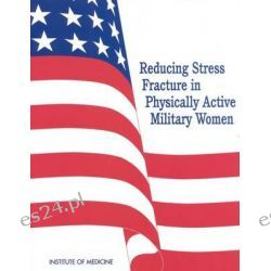 Reducing Stress Fracture in Physically Active Military Women by Subcommittee on Body Composition, Nutrition, and Health of Military Women, 9780309060912.