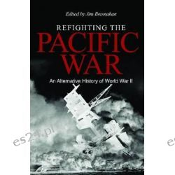 Refighting the Pacific War, An Alternative History of World War II by Jim Bresnahan, 9781591140795.