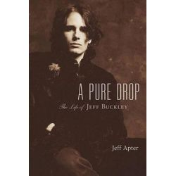 A Pure Drop, The Life of Jeff Buckley by Jeff Apter, 9780879309541.