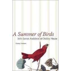 A Summer of Birds, John James Audubon at Oakley House by Danny Heitman, 9780807133309.