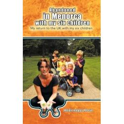 Abandoned in Menorca with My Six Children, My Return to the UK with My Six Children by Heidi Meggs Reeve, 9781467881647.