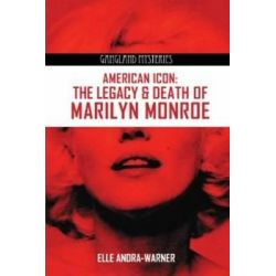 American Icon, The Legacy & Death of Marilyn Monroe by Elle Andra-Warner, 9780985244071.