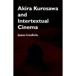 Akira Kurosawa and Intertextual Cinema by James Goodwin, 9780801846618.