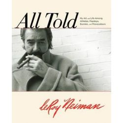 All Told, My Art and Life Among Athletes, Playboys, Bunnies, and Provocateurs by LeRoy Neiman, 9780762778379.