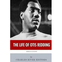 American Legends, The Life of Otis Redding by Charles River Editors, 9781502802187.
