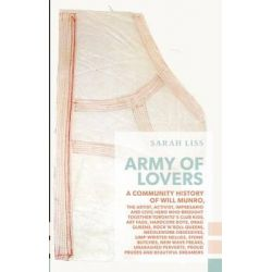 Army of Lovers, A Community History of Will Munro by Sarah Liss, 9781552452776.