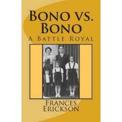 Bono vs. Bono, A Battle Royal by Frances Bono Erickson, 9781492349976.