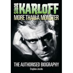 Boris Karloff, More Than a Monster - The Authorised Biography by Stephen Jacobs, 9780955767043.