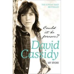 Could it be Forever?, My Story by David Cassidy, 9780755315802.