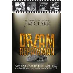 Dream Repairman, Adventures in Film Editing by Jim Clark, 9780979718496.