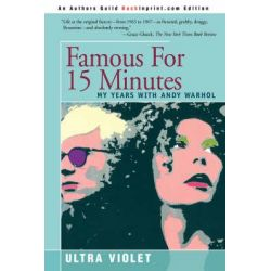 Famous for 15 Minutes, My Years with Andy Warhol by Ultra Violet, 9780595333585.
