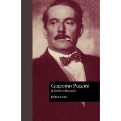 Giacomo Puccini, A Guide to Research by Linda B. Fairtile, 9780815320333.