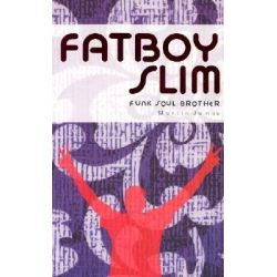 Funk Soul Brother, Fat Boy Slim by Martin James, 9781860744303.