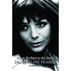 From Byfleet to the Bush, The Autobiography of Jacqueline Pearce by Jacqueline Pearce, 9781906263874.