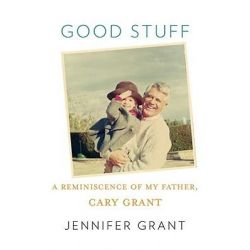 Good Stuff, A Reminiscence of My Father, Cary Grant by Jennifer Grant, 9780307267108.