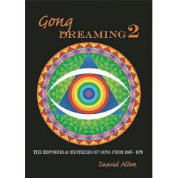 Gong Dreaming: v. 2, The Histories and Mysteries of Gong from 1969-1979 by Daevid Allen, 9780946719563.