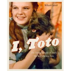 I, Toto, The Autobiography of Terry, the Dog Who Was Toto by Willard Carroll, 9781419709838.