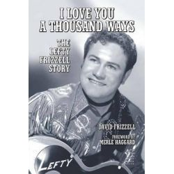 I Love You a Thousand Ways, The Lefty Frizzell Story by David Frizzell, 9781595800589.