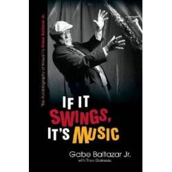 If it Swings, it's Music, The Autobiography of Hawai'i's Gabe Baltazar Jr. by Gabe Baltazar, 9780824836375.