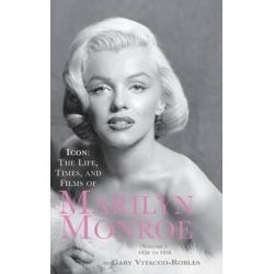 Icon, The Life, Times, and Films of Marilyn Monroe Volume 1 1926 to 1956 (Hardback) by Gary Vitacco-Robles, 9781593935559.